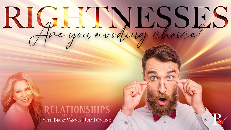 Relationships Done Different Intro - Rightness, Are You Avoiding Choice?