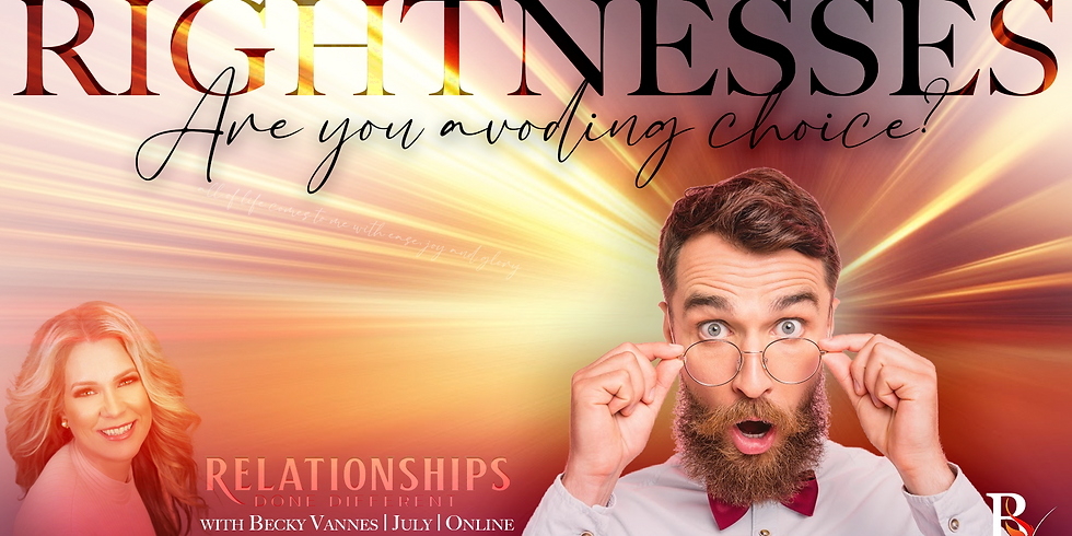 Relationships Done Different Intro - Rightness, Are You trying to be RIGHT?
