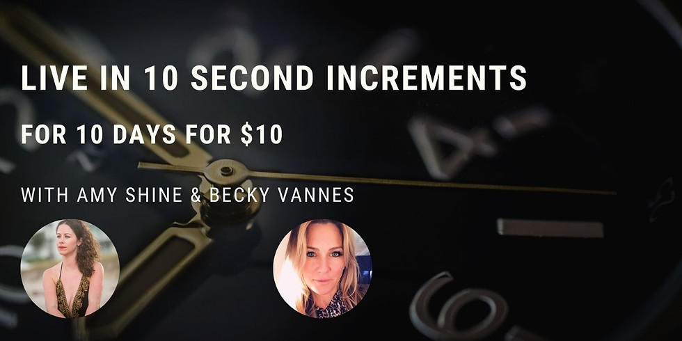 10 Days of Live in 10 Second Increments for $10 with Amy & Becky