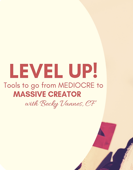 Level Up! Tools to go from Mediocre to Massive Creator!