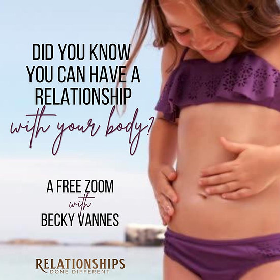 Did you know you could have a Relationship with your body? FREE ZOOM