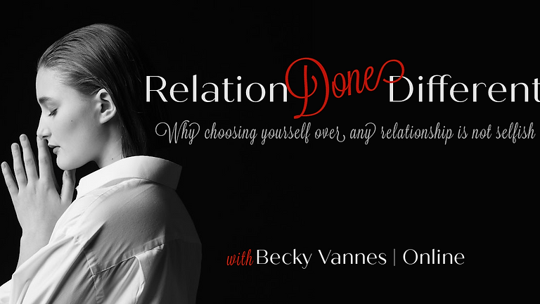 """Can you Choose Yourself and Be in Relationship? """" Relationship Done Different Intro with Becky Vannes  Special price $59"""