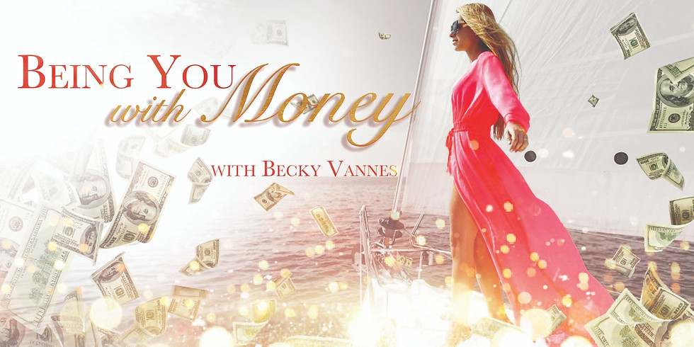 Being You with Money! With Becky Vannes Only $35