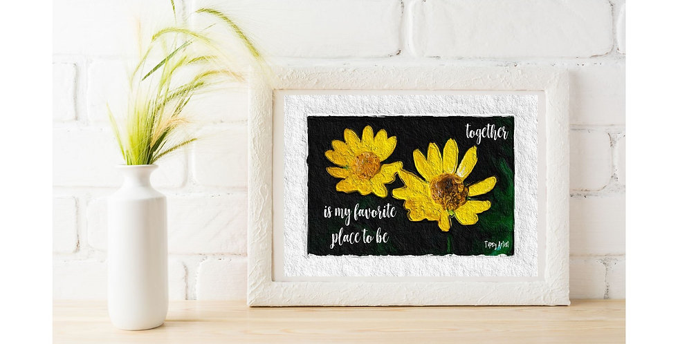 Together is My Favorite Place to Be ~ Sunflowers -5 x 7 Digital Print