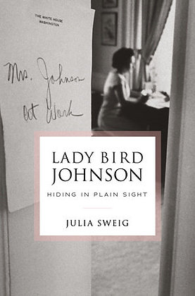 Lady Bird Johnson Hiding In Plain Sight Hardcover