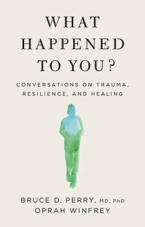 What Happened To You? Bruce D. Perry Oprah Winfrey