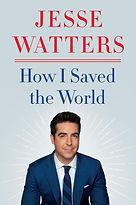 How I Saved The World Jesse Watters