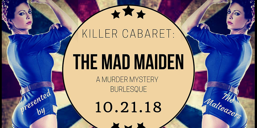 """The Malteazers proudly present: Killer Cabaret: """"The Mad Maiden"""", an audience participation theatre!"""