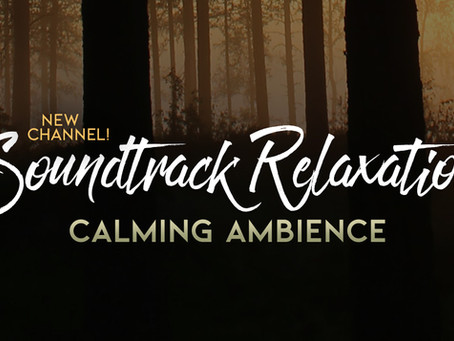 New Music Featured on Soundtrack Relaxation YouTube Channel