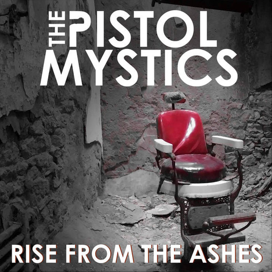 THE PISTOL MYSTICS - Rise From The Ashes
