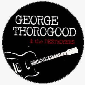 (Podcast/Video) GEORGE THOROGOOD & THE DESTROYERS - In 40 Minutes