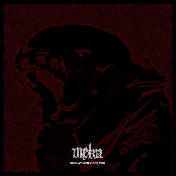 MEKA - Ending My Life To Destroy Yours