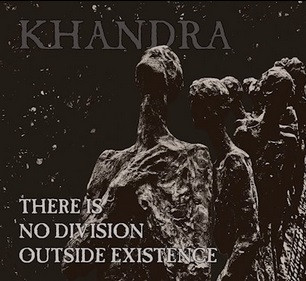 KHANDRA - There Is No Division Outside Existence