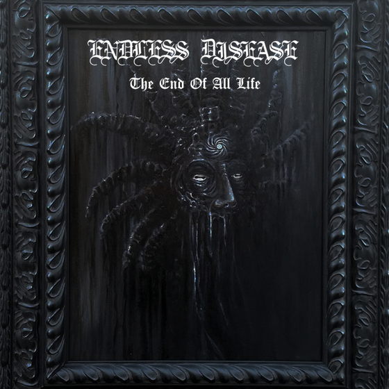 ENDLESS DISEASE - The End Of All Life