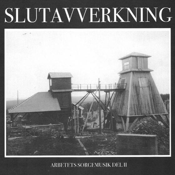 SLUTAVVERKNING - Arbetets Sorgemusik - Del II