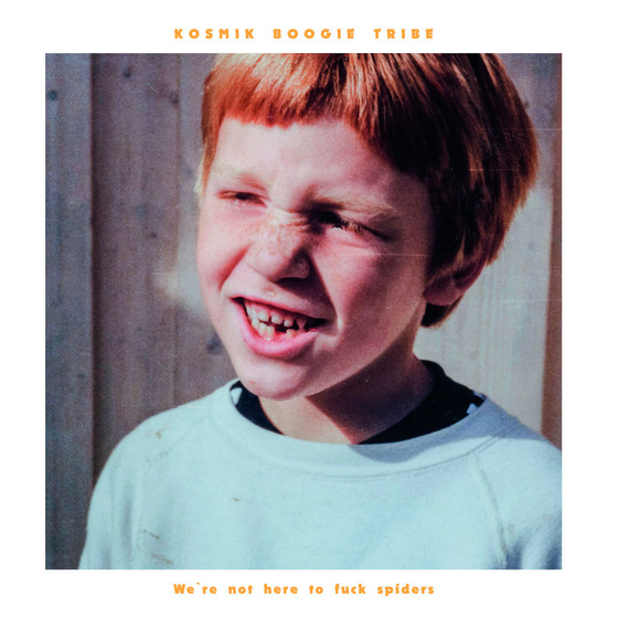 KOSMIK BOOGIE TRIBE - We're Not Here To Fuck Spiders