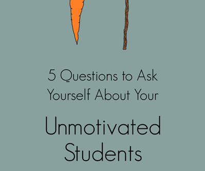 Reflecting on 5 questions to ask yourself about unmotivated students