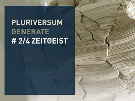 # 2/4 Zeitgeist – Pluriversum