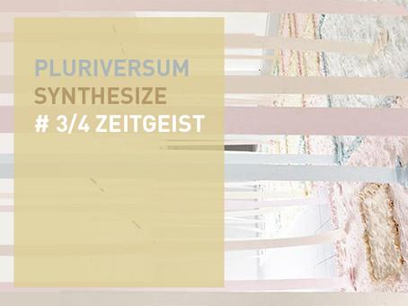 # 3/4 Zeitgeist – Pluriversum