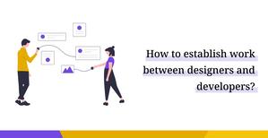 How to establish work between designers and developers?