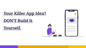 Have a Killer App Idea? DON'T Build It Yourself. Here's What You Should Do Instead.
