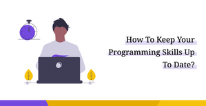 How To Keep Your Programming Skills Up To Date?
