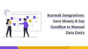 Karmak Integrations: Save Money & Say Goodbye to Manual Data Entry