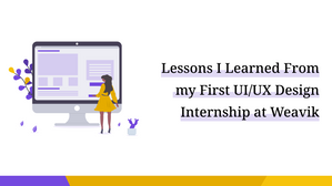 Lessons I Learned From my First UI/UX Design Internship at Weavik