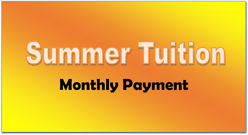 Summer Tuition - Monthly (Paid June 1, July 1 & Aug 1)