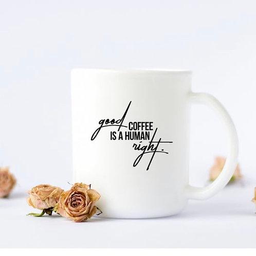 Good Coffee Is A Human Right Coffee Mug.
