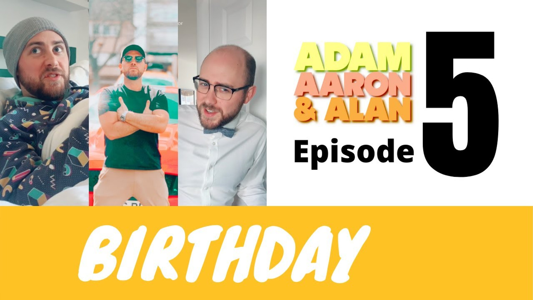 Adam, Aaron & Alan Ep.5 - Birthday