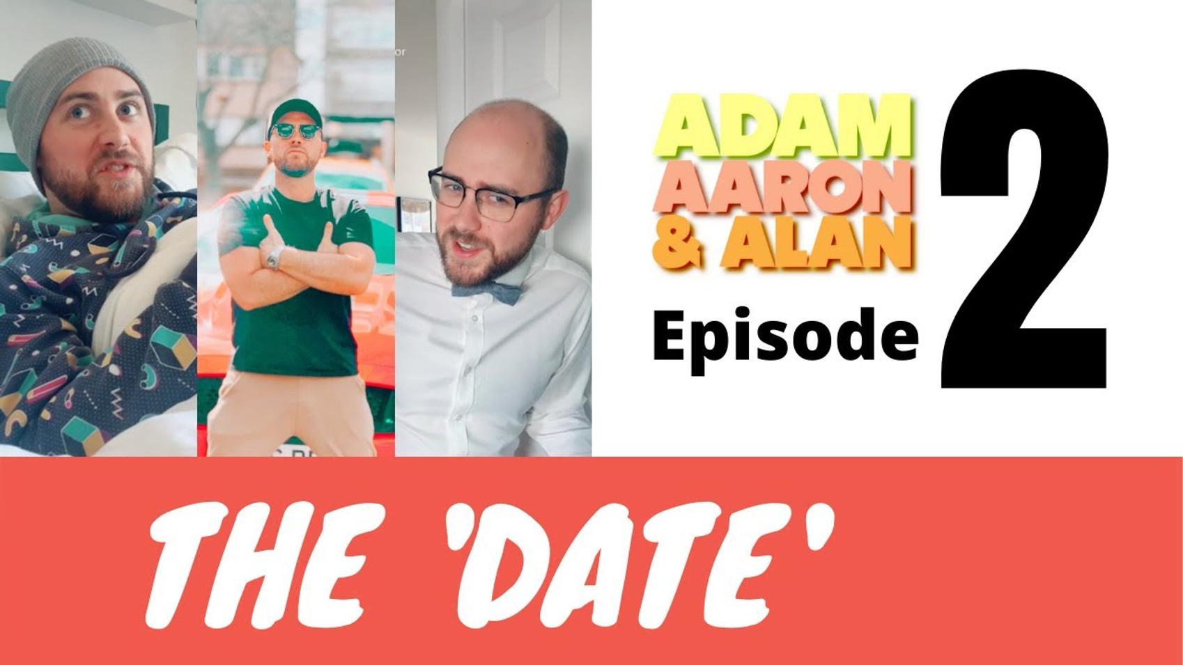 Adam, Aaron & Alan Ep.2 - The 'Date'