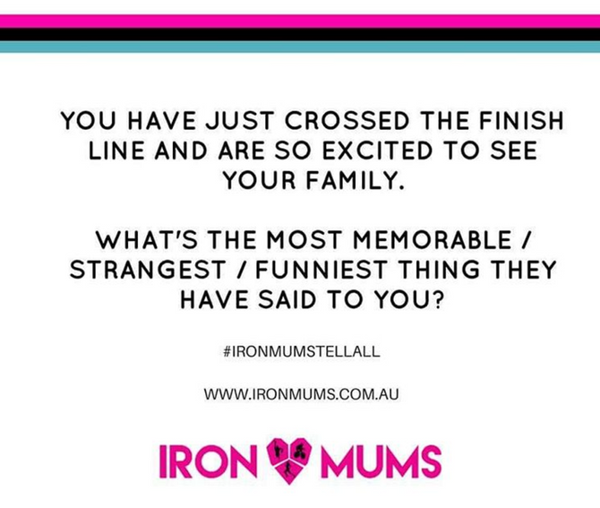 IRONMUMS supporters say the darnedest things!