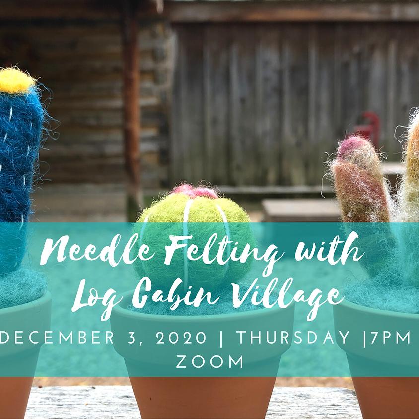 Needle Felting with Log Cabin Village