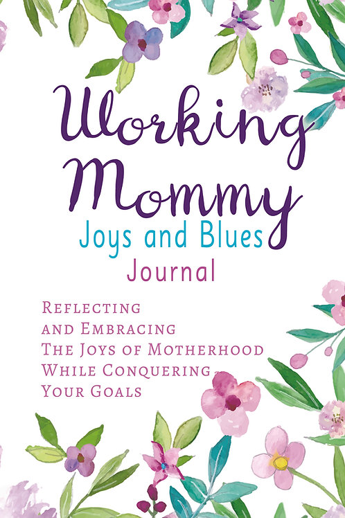 Working Mommy Joys and Blues: Reflecting and Embracing the Joys of Motherhood Wh