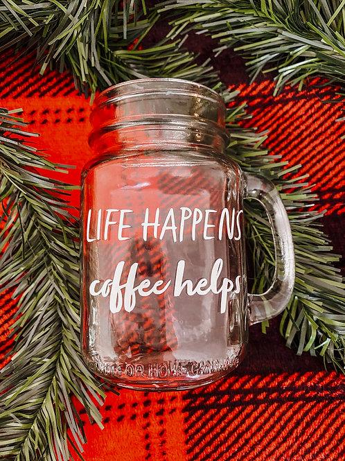 Life Happens, Coffee Helps Mug