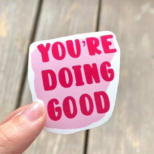 """You're Doing Good"" Sticker"