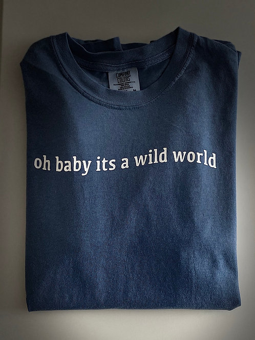 Oh Baby its a Wild World Tee