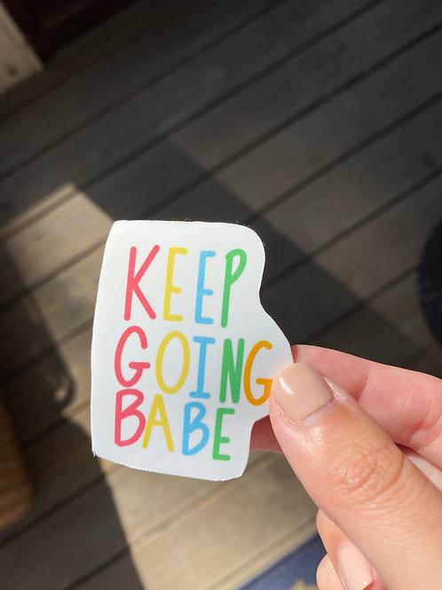 Keep Going Babe Sticker