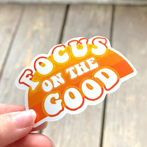 """Focus On The Good"" Sticker"