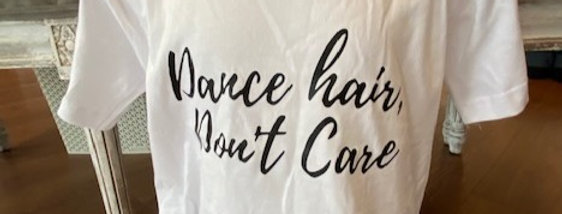 Dance Hair Don't CareT-shirt Style Code DHDC2