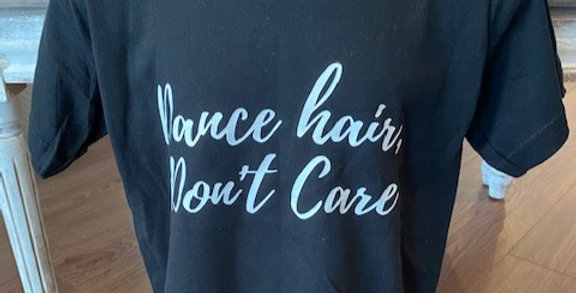 Dance Hair Don't CareT-shirt Style Code DHDC1