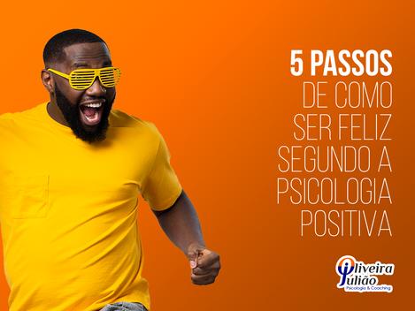 5 passos de como ser feliz segundo a Psicologia Positiva