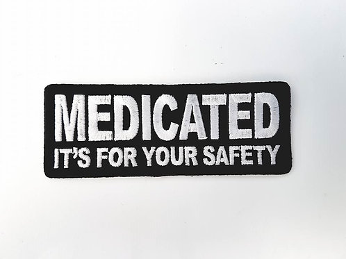 Medicated Its For Your Safety