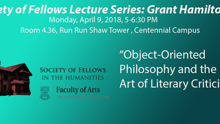 April 9: Grant Hamilton, CUHK: Object-Oriented Philosophy and the Art of Literary Criticism
