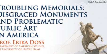 March 13: Erika Doss – Troubling Memorials:Disgraced Monuments and Problematic Public Art in America