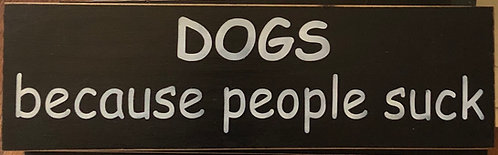 DOGS..because people suck