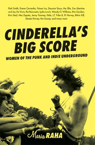 Cinderella's Big Score: Women of the Punk and Indie Underground