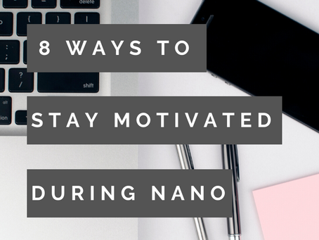 8 Ways to Stay Motivated During #NaNoWriMo