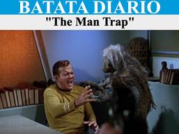 The Man Trap - Batata Diário Ep49